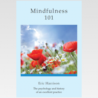 Mindfulness 101, the latest book from Eric Harrison, explores mindfulness from its origins in Buddhism through to it's contemporary usage in psychology. In his usual lucid and no-nonsense style, Eric describes how to best use and practice the techniques of mindfulness.