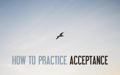 How to Practice Acceptance