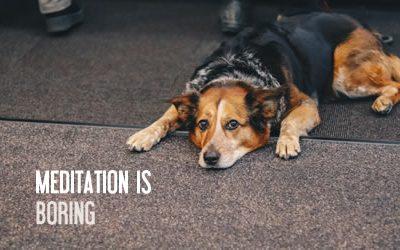 Meditation is boring