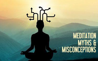 Meditation Myths & Misconceptions